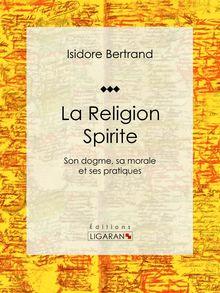La Religion Spirite de Isidore Bertrand, Ligaran - fiche descriptive