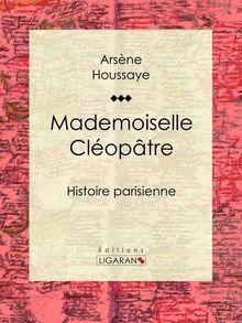 Mademoiselle Cléopâtre de Arsène Houssaye, Ligaran - fiche descriptive
