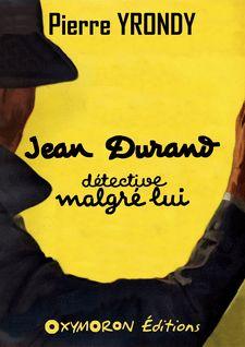 Jean Durand, détective malgré lui - Pierre Yrondy