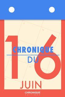 Chronique du 16  juin - Éditions Chronique