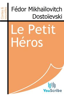 Le Petit Héros de Fédor Mikhaïlovitch Dostoïevski - fiche descriptive