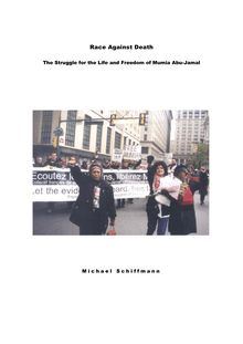 Race against death [Elektronische Ressource] : the struggle for the life and freedom of Mumia Abu-Jamal / Michael Schiffmann