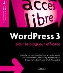 WordPress 3 pour le blogueur efficace de Bois François-Xavier, Bois Laurence - fiche descriptive