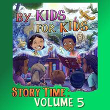 By Kids For Kids Story Time: Volume 05