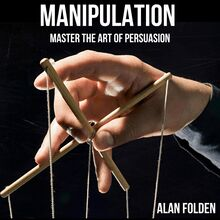 Manipulation - Master the art of Persuasion -