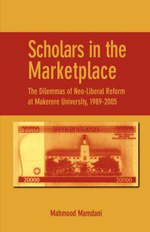 Scholars in the Marketplace. The Dilemmas of Neo-Liberal Reform at Makerere University, 1989-2005