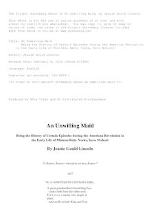 An Unwilling Maid - Being the History of Certain Episodes during the American - Revolution in the Early Life of Mistress Betty Yorke, born Wolcott