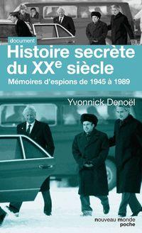 Lire Histoires secrètes du XXe siècle : Mémoires d'espions de 1945 à 1989 de Yvonnick Denoël