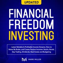 Financial Freedom Investing. Latest Reliable &Profitable Income Streams. How To Never Be Broke And Create Passive Incomes:Stocks,Bonds, Day Trading, Dividends, Real Estate, And Budgeting