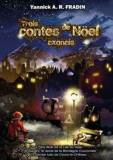 Trois contes de Noël axonais - Yannick A. R. FRADIN