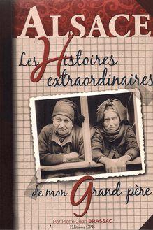 Les histoires extraordinaires de mon grand-père : Alsace de Pierre-Jean Brassac - fiche descriptive