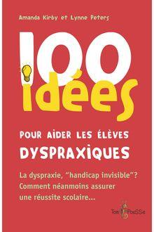 100 idées pour aider les élèves dyspraxiques de Lynne Peters, Amanda Kirby - fiche descriptive