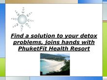 Find a solution to your detox problems joins hands with PhuketFit Health Resort
