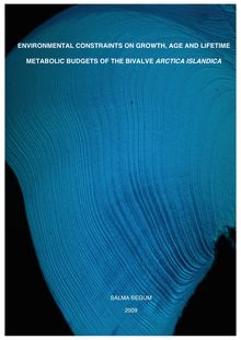Environmental constraints on growth, age and lifetime metabolic budgets of the bivalve Arctica islandica [Elektronische Ressource] / by Salma Begum