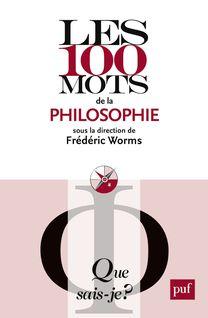 Les 100 mots de la philosophie - Frédéric Worms