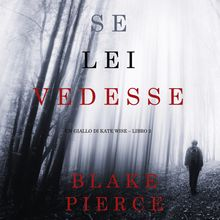 Se lei vedesse [If She Saw]: Un giallo di Kate Wise, Libro 2 [A Kate Wise Mystery, Book 2]