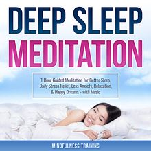 Deep Sleep Meditation: 1 Hour Guided Meditation for Better Sleep, Daily Stress Relief, Less Anxiety, Relaxation, & Happy Dreams - with Music (Self Hypnosis, Breathing Exercises, & Techniques to Relax & Sleep)