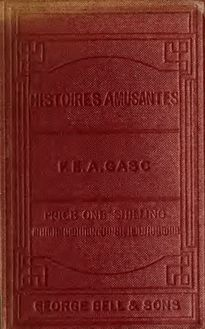 Histoires amusantes et instructives: a selection of complete stories from the best French authors, chiefly contemporary, who have written for the young; with English notes