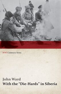 "With the ""Die-Hards"" in Siberia (WWI Centenary Series)"
