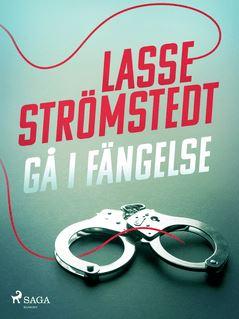 Gå i fängelse - Lasse Strömstedt