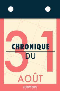 Chronique du 31 août - Éditions Chronique
