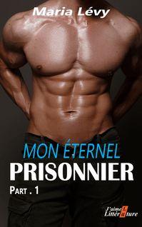 Mon éternel prisonnier  P.1 - Maria Lévy