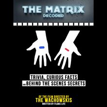 The Matrix Decoded: Trivia, Curious Facts And Behind The Scenes Secrets – Of The Film Directed By The Wachowskis