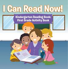 I Can Read Now! Kindergarten Reading Book: First Grade Activity Book