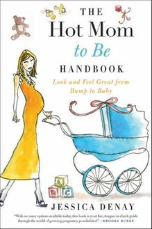 The Hot Mom to Be Handbook