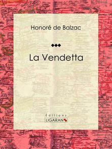 La Vendetta de Honoré de Balzac, Ligaran - fiche descriptive