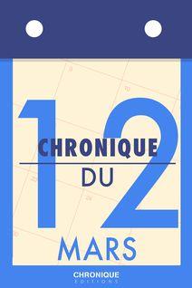 Chronique du 12  mars - Éditions Chronique