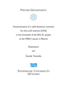 Characterization of a solid deuterium converter for ultra-cold neutrons (UCN) in the framework of the Mini-D_1tn2 project at the FRM-II reactor in Munich [Elektronische Ressource] / Daniele Tortorella
