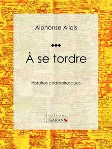 A se tordre de Alphonse Allais, Ligaran - fiche descriptive
