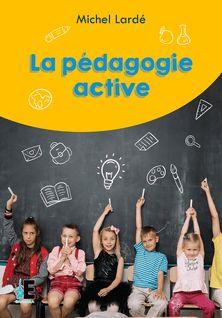 La pédagogie active - Michel Lardé