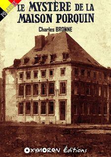Le mystère de la Maison Porquin - Charles Bronne