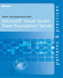 Team Development with Visual Studio® Team Foundation Server