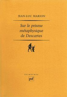 Sur le prisme métaphysique de Descartes - Jean-Luc Marion
