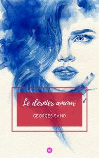 Le dernier amour - George Sand