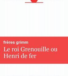 Le roi Grenouille ou Henri de fer