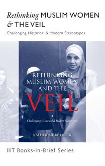 Rethinking Muslim Women and the Veil : Challenging Historical and Modern Stereotypes