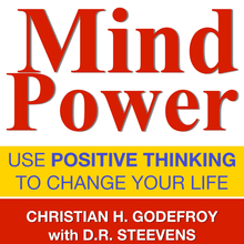 Mindpower - Use Positive thinking to change your life
