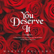 You Deserve It, A True Story of Learning to Say No In Order to Say Yes to Big Love