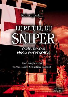 Le rituel du sniper - Une enquête du commissaire Sébastien Passard - Robert Jordan