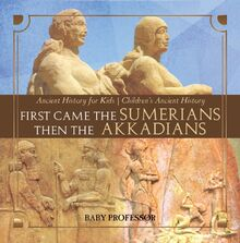 First Came The Sumerians Then The Akkadians - Ancient History for Kids | Children
