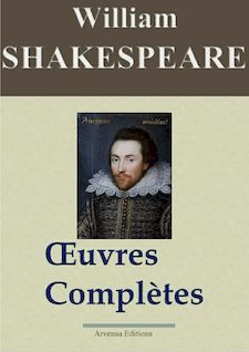 William Shakespeare : Oeuvres complètes — 53 titres (Nouvelle édition enrichie) - William Shakespeare, Arvensa Editions