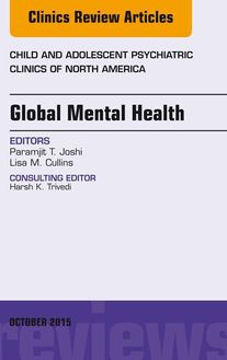 Global Mental Health, An Issue of Child and Adolescent Psychiatric Clinics of North America, E-Book