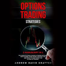 Options Trading Strategies:: 2 Manuscript in 1: The Complete Crash Course in Trading Options + How To Swing Trade Secret Startegy, Tips and Tricks to Make Money for a Living of Trading