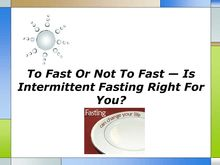 To Fast Or Not To Fast  Is Intermittent Fasting Right For You