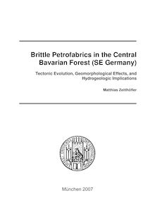 Brittle petrofabrics in the Central Bavarian Forest (SE Germany) [Elektronische Ressource] : tectonic evolution, geomorphological effects, and hydrogeologic implications / vorgelegt von Matthias Zeitlhöfler