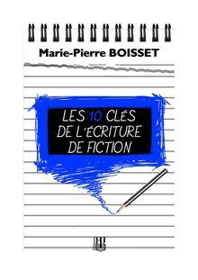 Les 10 clés de l'écriture de fiction de Marie-Pierre BOISSET - fiche descriptive